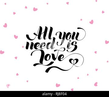 All you need is love, hand written lettering. Romantic love calligraphy card inscription Valentine day