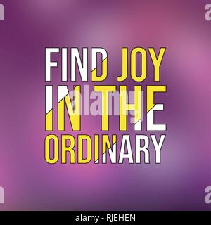 find joy in the ordinary. Life quote with modern background vector illustration - Stock Photo