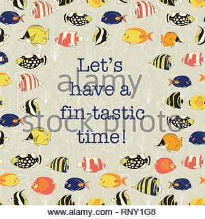 Let us have a fantastic time. Inspirational quote, pun, Promotion and motivation quote with tropical reef fish. Greeting card, postcard, web banner, post, vacation, diving, beach holiday, summer - Stock Photo