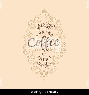 Lettering quote 'First I drink coffee than I work'. Poster for coffee shop. Motivational typography made in vector on beige background - Stock Photo