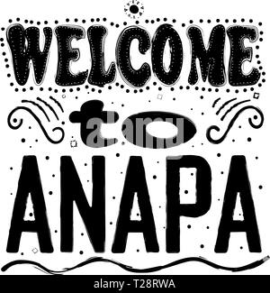 Welcome to Anapa. Is one of the best resort cities in Russia. Located in the Krasnodar Territory, on the Black Sea coast. Hand drawing, isolate, lette - Stock Photo