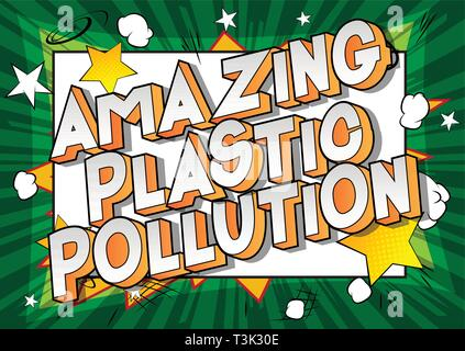 Amazing Plastic Pollution - Vector illustrated comic book style phrase on abstract background. - Stock Photo