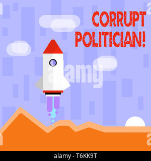Writing note showing Corrupt Politician. Business concept for a public leader who misuse of public authority and fund Colorful Spacecraft Shuttle Laun - Stock Photo