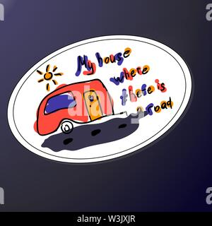 My house where there is road. Inspirational quote. Hand calligraphy scribble. Funny letters and camper. Sticker or print shirt for tourists badge, travelers. Stylized Logo outdoor recreation in the style of doodle. Careless colors red, yellow, blue. - Stock Photo