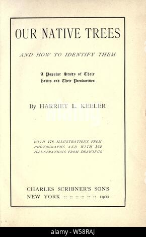 Our native trees and how to identify them; a popular study of their habits and their peculiarities : Keeler, Harriet Louise, 1846-1921 - Stock Photo
