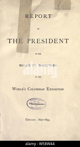 Report of the president to the Board of directors of the World's Columbian Exposition [microform] : Chicago, 1892-1893 : World's Columbian Exposition (1893 : Chicago, Ill - Stock Photo