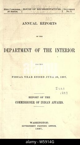 Annual report of the Commissioner of Indian Affairs to the Secretary of the Interior for the fiscal year ended June 30, 1897 : United States. Office of Indian Affairs - Stock Photo