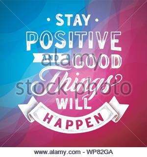 Stay Positive And Good Things Will Happen Inspirational