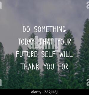 Motivierende und inspirierende Zitat - heute etwas tun, dass sie ihre Zukunft selbst vielen Dank für wird. - Stockfoto