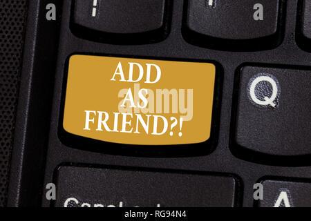 Konzeptionelle Hand schreiben als Friendquestion hinzufügen. Business Foto präsentiert, in der Sie gefragt werden, ob eine Demonstration so nahe Bekanntschaft Keyboard hinzufügen - Stockfoto