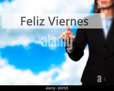 Feliz Viernes (Happy Freitag In Spanisch) - Geschäftsfrau Hand Taste am Touch-Screen-Oberfläche. Wirtschaft, Technologie, - Stockfoto
