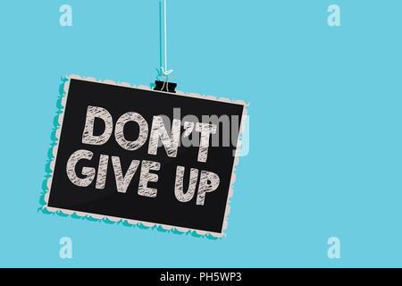 Konzeptionelle Handschrift zeigt Don t nicht aufgeben. Business foto Präsentation entschlossen, beharrlich weiter an sich Glauben hängenden Tafel - Stockfoto