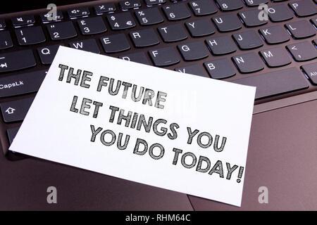 Text die Zukunft hängt davon ab, was Sie heute. Konzeptionelle Foto machen die Dinge jetzt Erfolg zu erzielen - Stockfoto