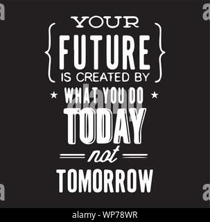 Ihre Zukunft ist, was Sie heute Morgen nicht Inspirational Quotes und motivierende Typografie Kunst Schriftzug Zusammensetzung Vektor erstellt - Stockfoto