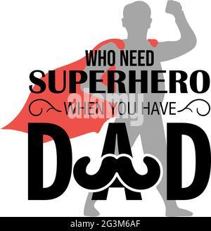 Qui ont besoin de super-héros quand vous avez papa citation lettrage typographie
