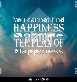 Des citations inspirantes vous ne pouvez pas trouver le bonheur en dehors du plan du bonheur de motivation positive Banque D'Images