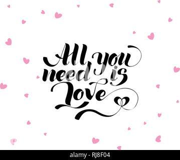 Tout ce qu'il vous faut, c'est l'amour, des lettres. L'amour romantique Saint-Valentin inscription carte calligraphie