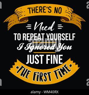 Citation et le slogan de la motivation, bon pour Tee Imprimer. Il n'y a pas besoin de se répéter je compte vous juste très bien la première fois