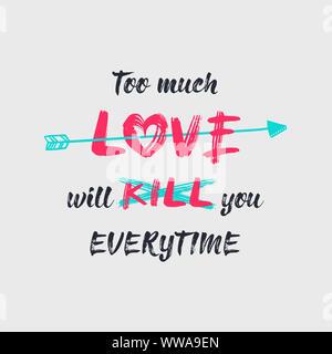 Trop d'amour te tuera, croquis minimaliste composition lettrage. Hand drawn typographie design, un arc flèche perçant le symbole du cœur. Conceptua Banque D'Images