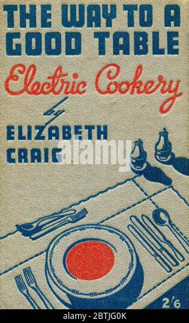 Copertina del libro The Way to a Good Table: Electric Cookery, pubblicato nel 1938. Foto Stock