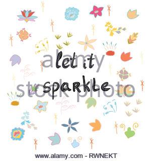 Lasciarlo brillare la frase scritta a mano su sfondo bianco con fiori colorati. T-shirt, poster disegno vettoriale. Illustrazione Vettoriale. Foto Stock