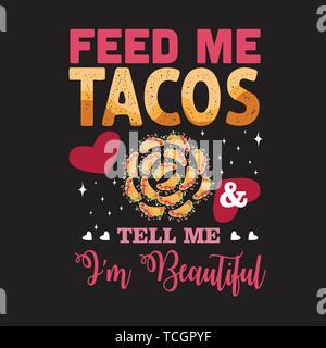 Tacos preventivo e dicendo. Feed me tacos tell me I m. Bellissima Foto Stock
